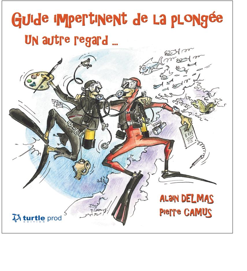 Guide impertinent de la plongée, Alain Delmas, 2013, Turtle Editions